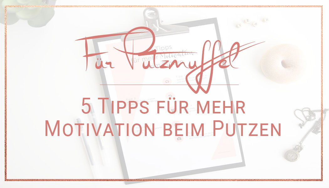 5 tipps f r mehr motivation beim putzen miss konfetti. Black Bedroom Furniture Sets. Home Design Ideas