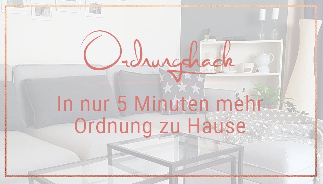 in nur 5 minuten mehr ordnung im haushalt miss konfetti. Black Bedroom Furniture Sets. Home Design Ideas